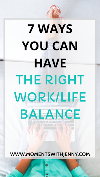 7 Ways You Can Have the Right Work/Life Balance