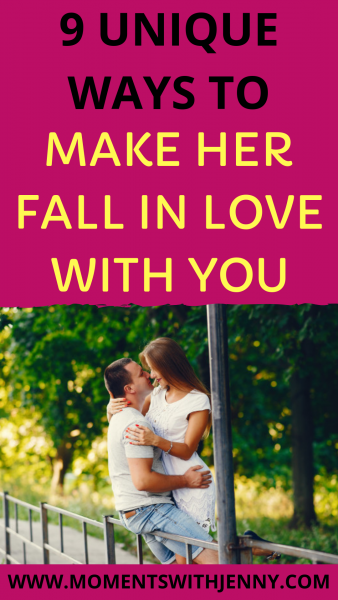 How to make her fall in love with you