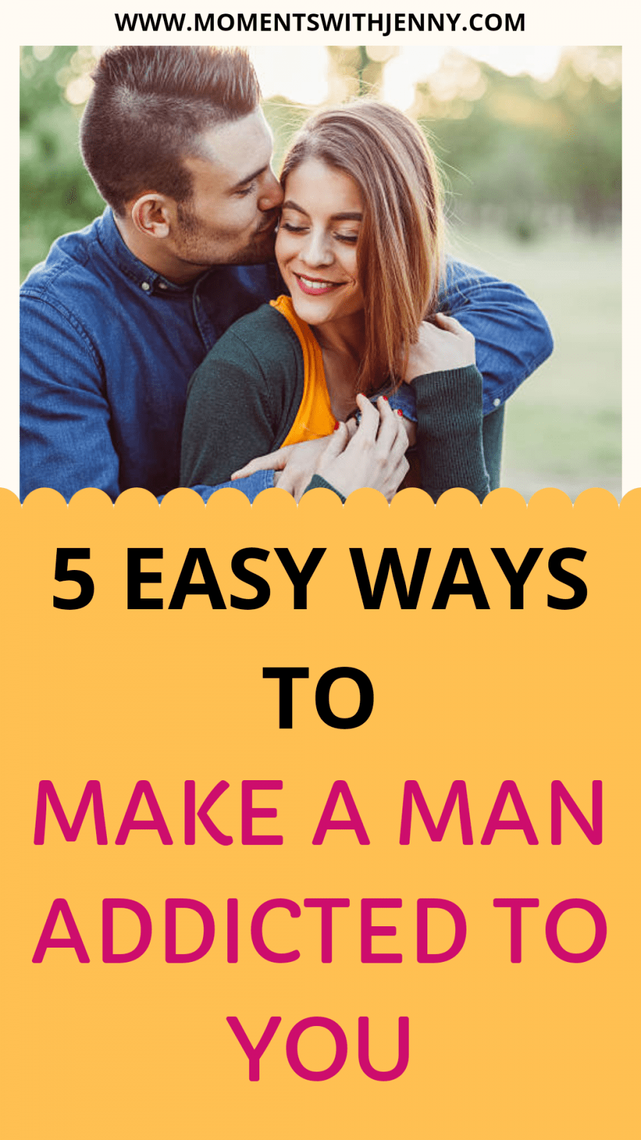 5 Easy Ways to Make a Man Addicted to You