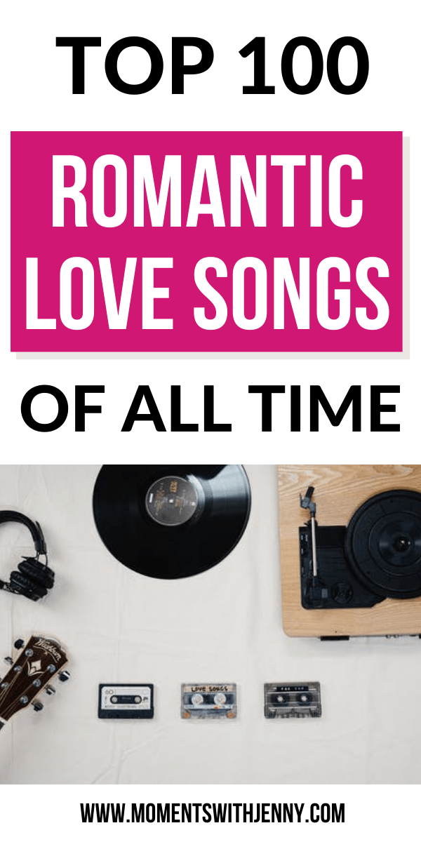 TOP 100 ROMANTIC LOVE SONGS OF ALL TIME