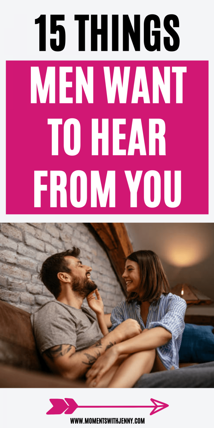 Things Men Want To Hear From You